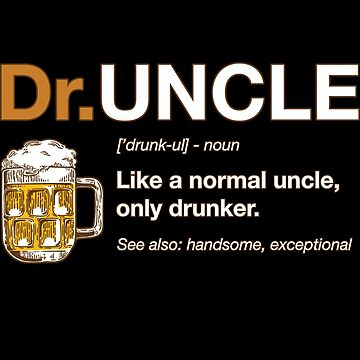 Druncle - Like a normal Uncle, only drunker Definition by Grampus