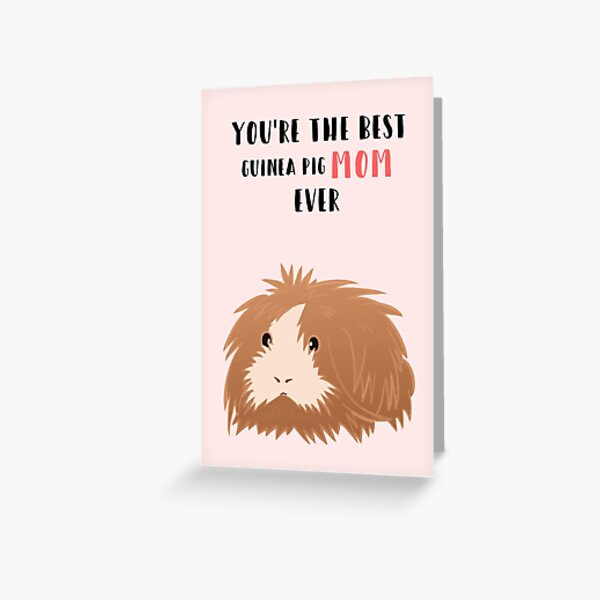 Guinea Pig - Mothers Day - Mom - Guinea Pig Mom - from the pet - from the guinea pig Greeting Card