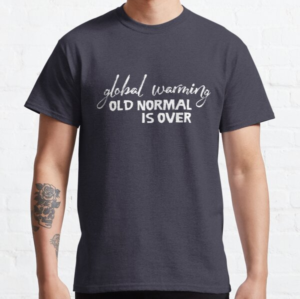 Global Warming - Old Normal is Over Classic T-Shirt