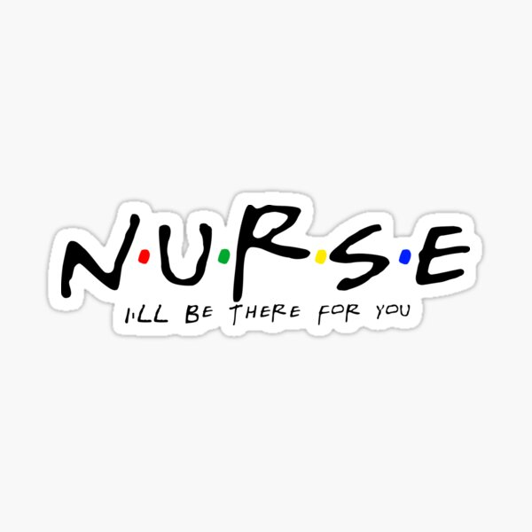 Nurse - I'll Be There For You Sticker