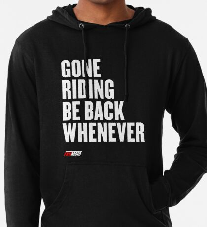 Gone riding be back whenever Lightweight Hoodie