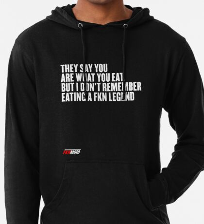 They say you are what you eat. But I don't remember eating a FKN legend Lightweight Hoodie