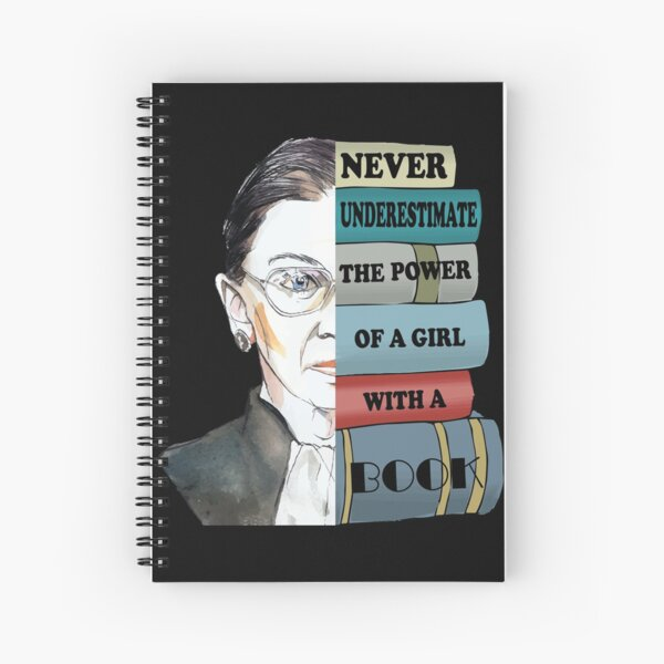Notorious RBG Ruth Bader Ginsburg Never UnderEstimate The Power of A Girl With A Book Feminist Gift Spiral Notebook