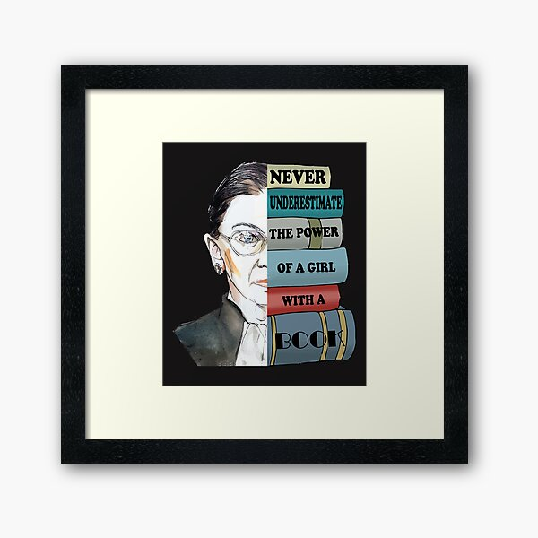 Notorious RBG Ruth Bader Ginsburg Never UnderEstimate The Power of A Girl With A Book Feminist Gift Framed Art Print
