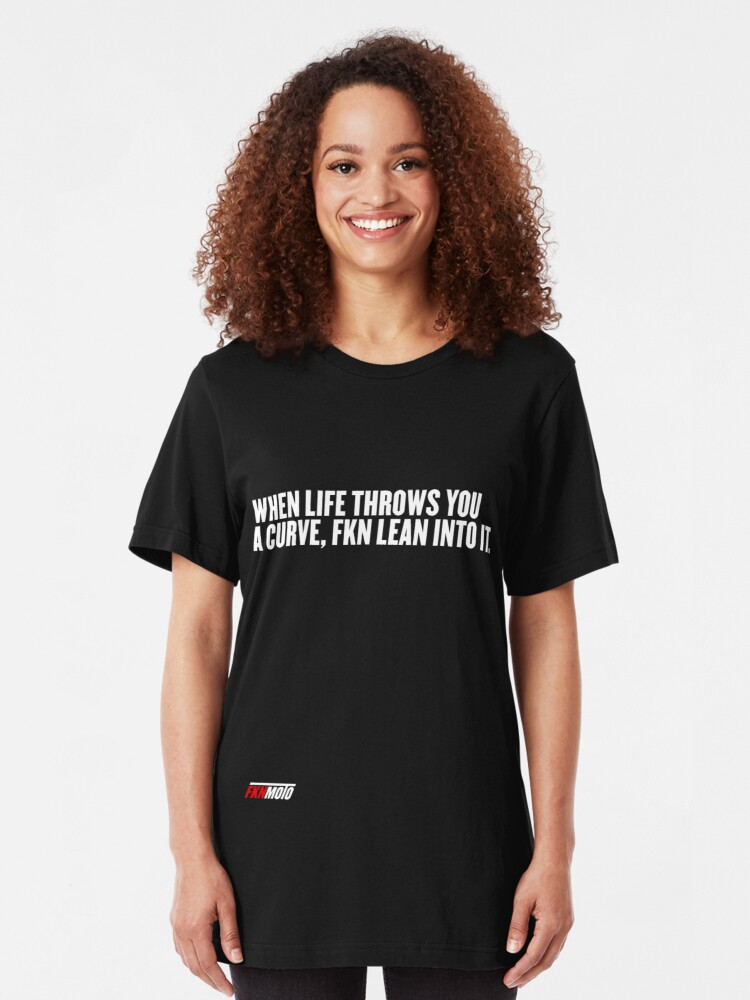 Alternate view of When life throws you a curve fkn lean into it Slim Fit T-Shirt