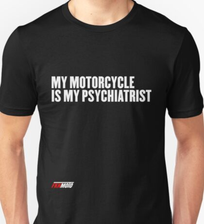 My motorcycle is my psychiatrist T-Shirt