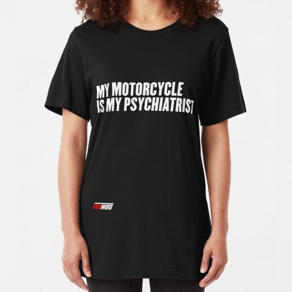 My motorcycle is my psychiatrist Slim Fit T-Shirt
