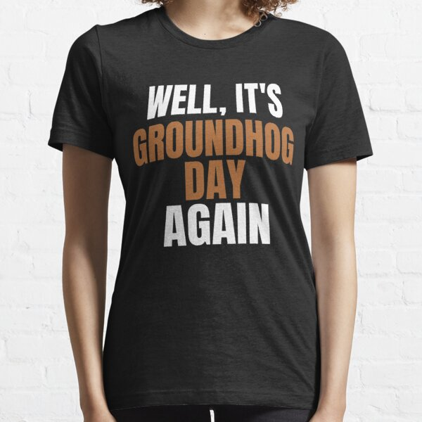 Well It's Groundhog Day Again Essential T-Shirt