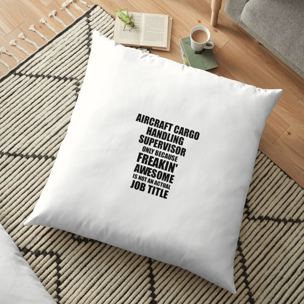 Aircraft Cargo Handling Supervisor Freaking Awesome Funny Gift Idea for Coworker Employee Office Gag Job Title Joke Bodenkissen