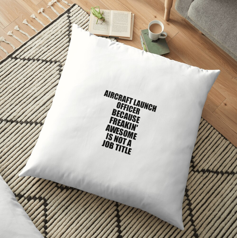 Aircraft Launch Officer Freaking Awesome Funny Gift Idea for Coworker Employee Office Gag Job Title Joke Bodenkissen