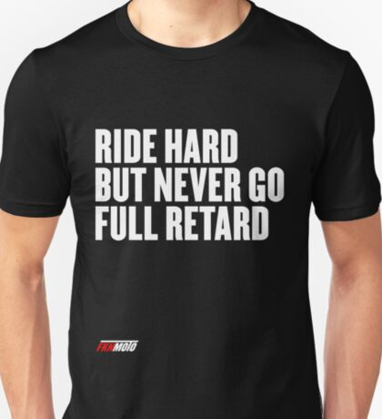 Ride hard but never go full retard T-Shirt