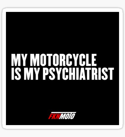 My motorcycle is my psychiatrist Glossy Sticker