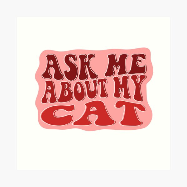 Ask Me About My Cat Art Print