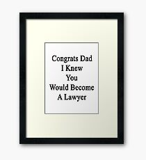 Congrats Dad I Knew You Would Become A Lawyer  Framed Print