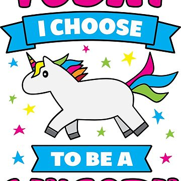 Today I Choose to be a Unicorn by Jandsgraphics