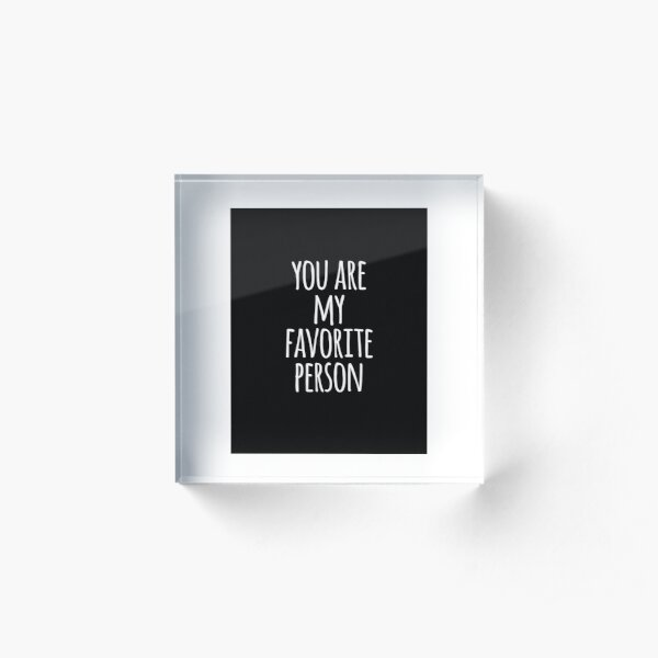You are my favorite person - love, self-love, good vibes, valentines day Acrylic Block