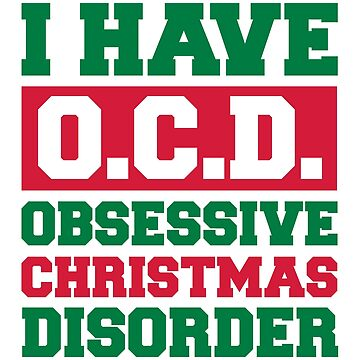 Obsessive Christmas Disorder Funny Quote by quarantine81