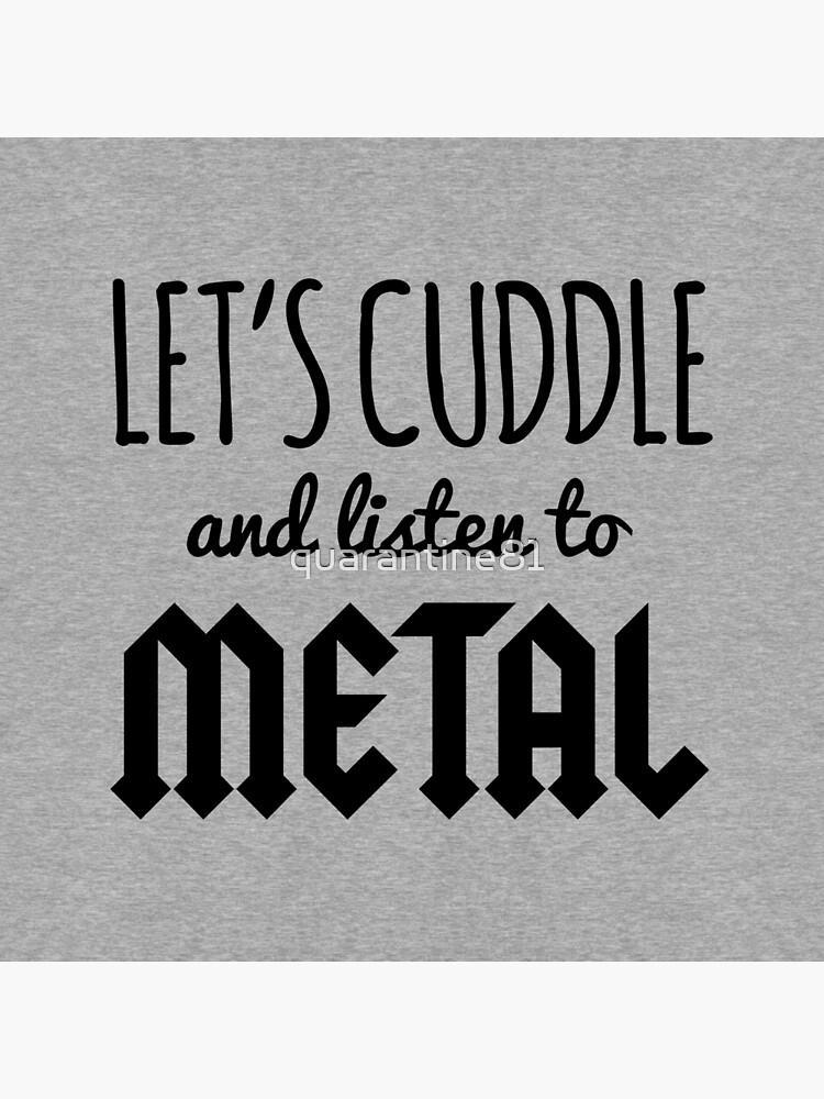 Cuddle Listen To Metal (Heather) Music Quote de quarantine81