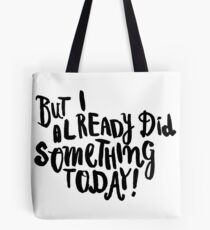 cc484282d02 But I already did something today! Tote Bag