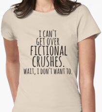 I can't get over fictional crushes. WAIT, I DON'T WANT TO! T-Shirt