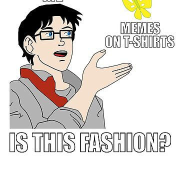 Is This Fashion Meme T-Shirt by BrobocopPrime