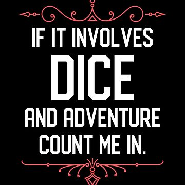 Tabletop RPG Addict If it Involves Dice and Adventure Count Me In by pixeptional
