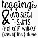 Sie ist gekleidet in Leggings & übergroßen T-Shirts & Eats ohne Angst vor der Zukunft wahrscheinlich ich 24: 7 von kjanedesigns