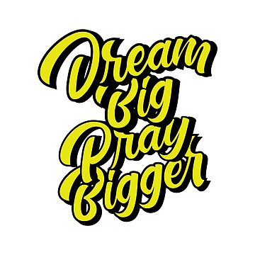 Dream Big Pray bigger by hypnotzd