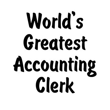 World's Greatest Accounting Clerk by viktor64
