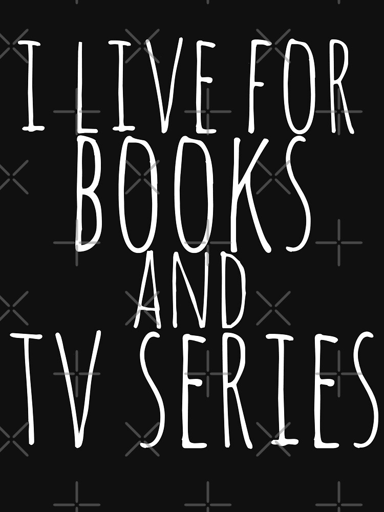 i live for books and tv series (white) | Women's T-Shirt