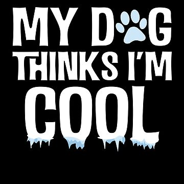My Dog Thinks I'm Cool Funny Animal Dog Lover by BUBLTEES
