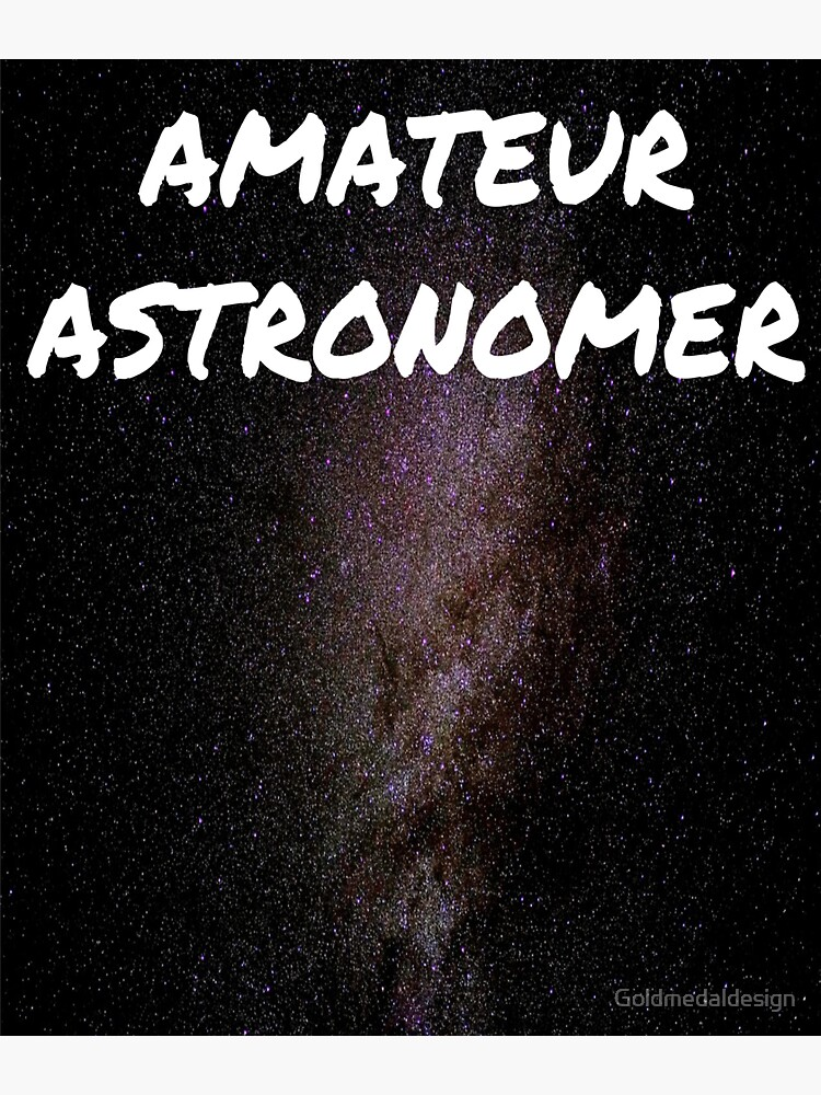 AMATEUR ASTRONOMER fun space astronomy gifts by Goldmedaldesign