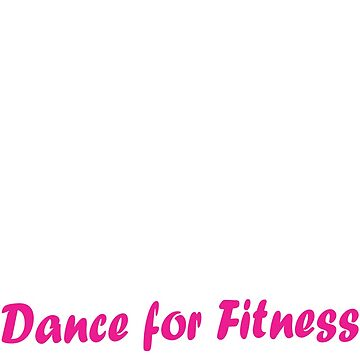 Dance for fitness t-shirt by 4Flexiway