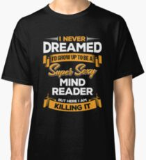Mind Reader Gift Idea Tshirt Birthday Present For Classic T Shirt