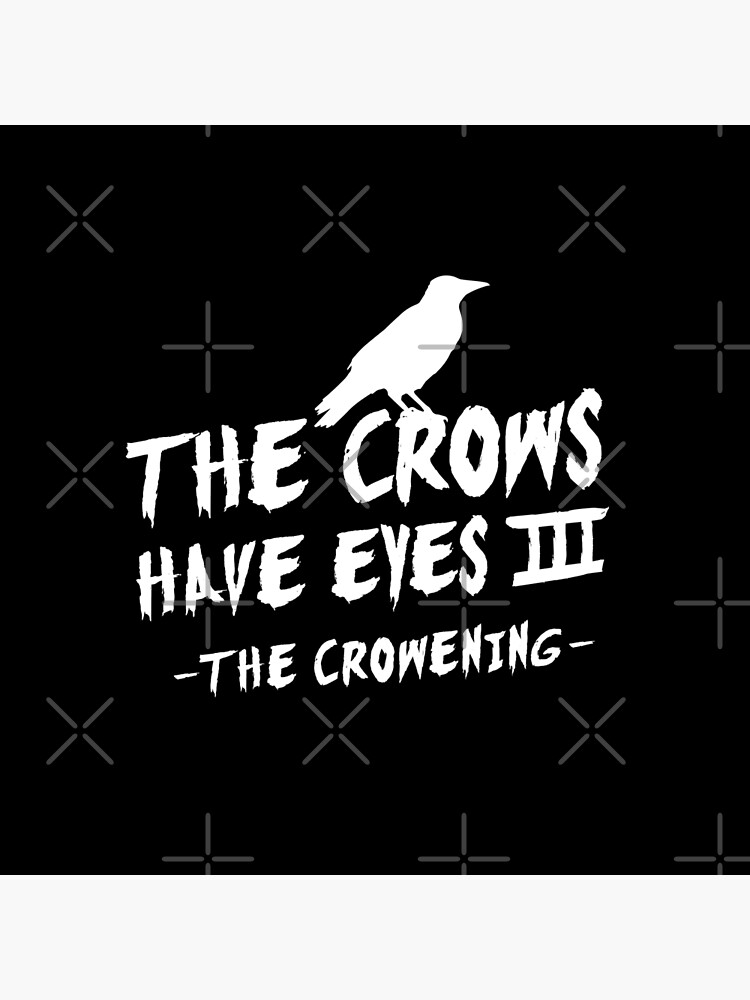 The Crows Have Eyes III – white type by VonBraun