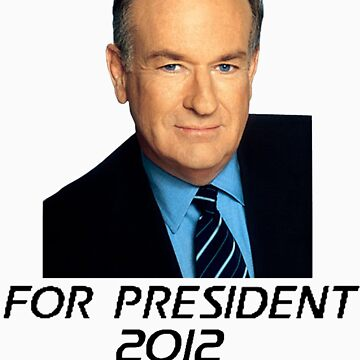 Bill O'Reilly For President 2012 by brado62442