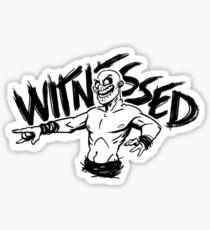 WITNESSED Sticker