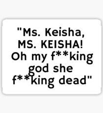 """""""Ms. Keisha, MS. KEISHA! Oh my f**king god she f**king dead"""" Sticker"""