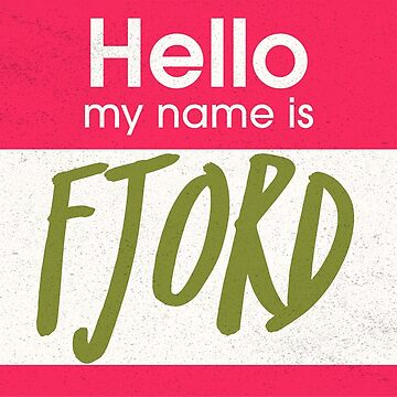 Hello My Name Is Fjord by JMendezArt