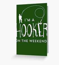 I'm A Hooker On The Weekends Funny Fishing T Shirt Greeting Card