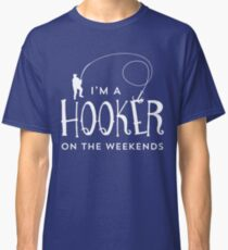 I'm A Hooker On The Weekends Funny Fishing T Shirt Classic T-Shirt