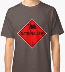 Nationalism: Hazardous! Classic T-Shirt