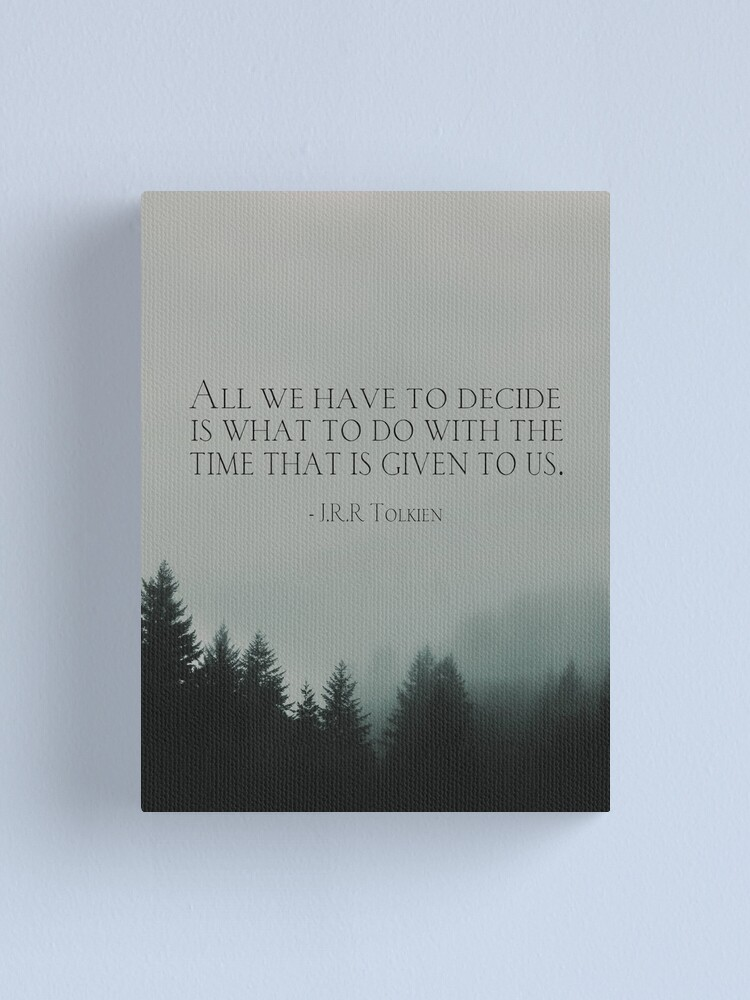 """Alternate view of J.R.R. Tolkien quote """"All we have to decide is what to do with the time that is given us"""" Canvas Print"""