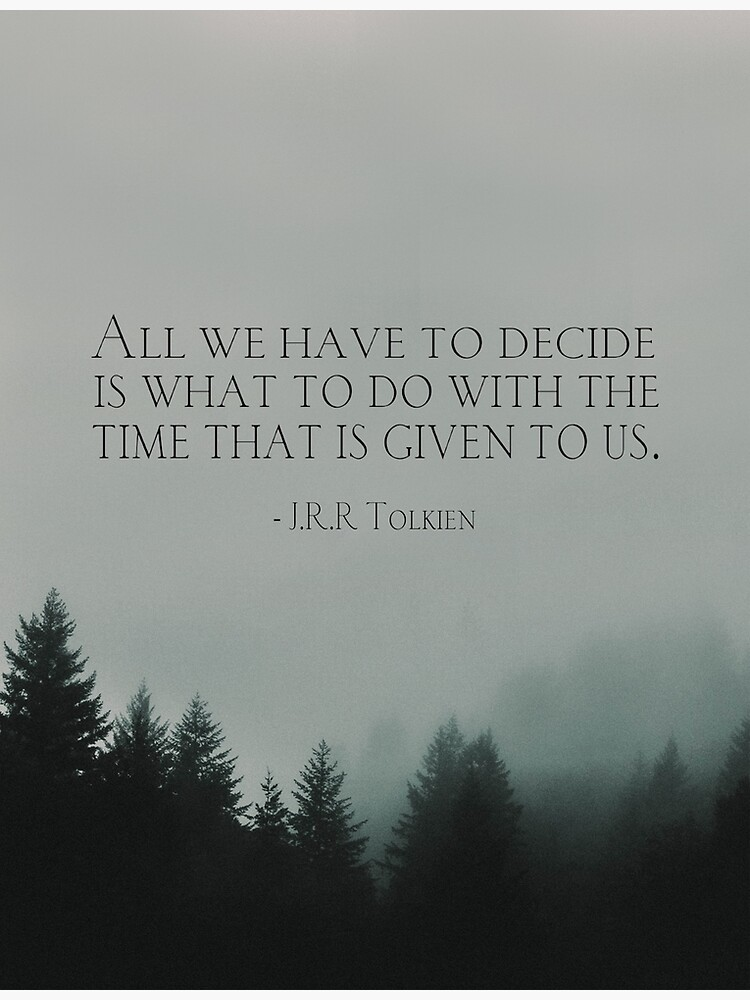 """J.R.R. Tolkien quote """"All we have to decide is what to do with the time that is given us"""" by Angelacassiani"""