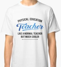 'Physical Education Teacher' Witty Teacher Quote Classic T-Shirt