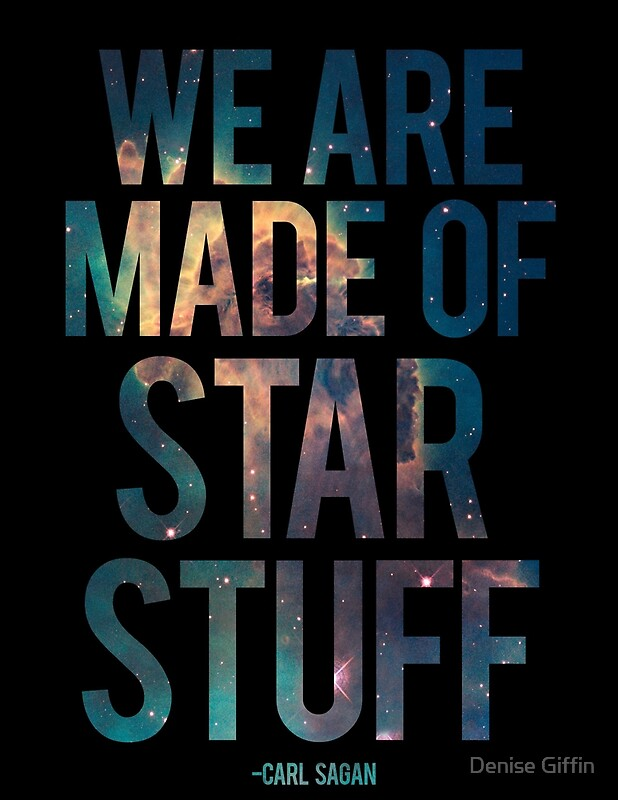 we are made of star stuff We are made of star stuff in alexandra monir's the final six earth has finally had enough with poor the way we humans treat her, and natural disasters are.