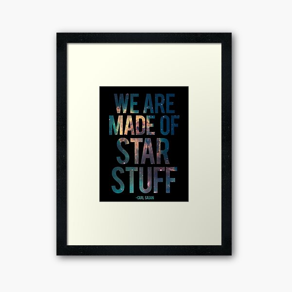 We Are Made of Star Stuff - Carl Sagan Quote Framed Art Print
