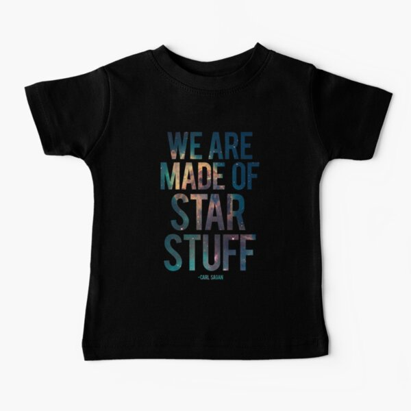 We Are Made of Star Stuff - Carl Sagan Quote Baby T-Shirt
