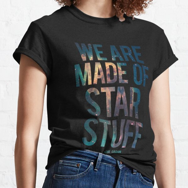 We Are Made of Star Stuff - Carl Sagan Quote Classic T-Shirt