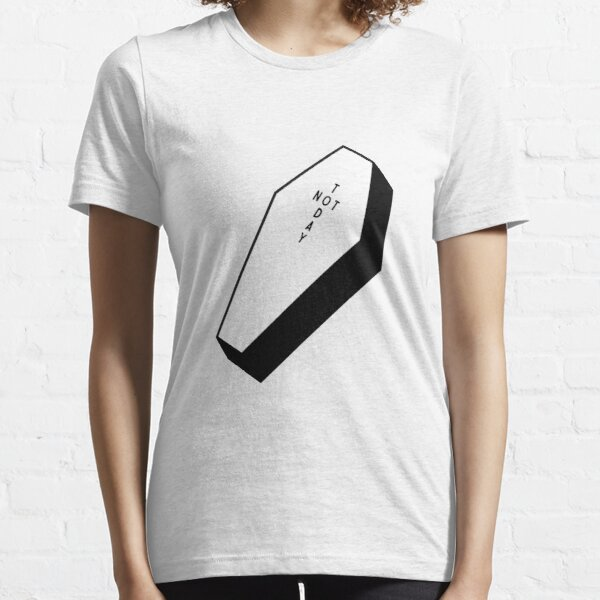 NOT TODAY Essential T-Shirt